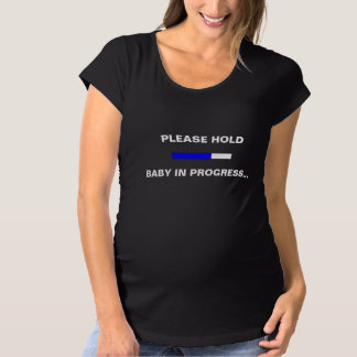 Please hold, baby in progress maternity T-Shirt