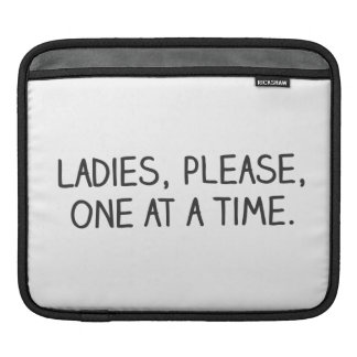 Please Ladies One at a Time iPad Sleeves