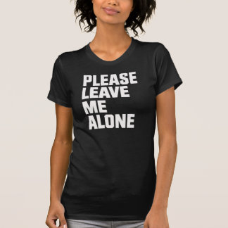 Please Leave Me Alone - Ladies Tee