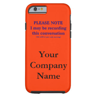 Please Note, I may be recording this conversation Tough iPhone 6 Case