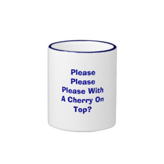 Please Please Please With A Cherry On Top? Mug