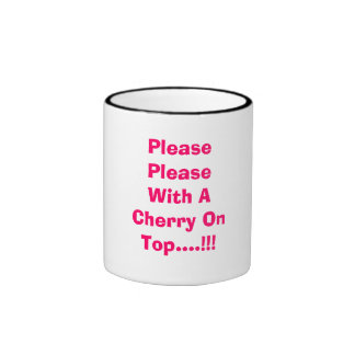 Please Please With A Cherry On Top....!!! Mug