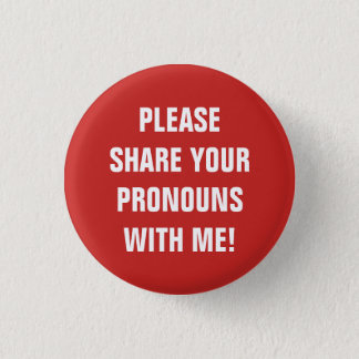 """PLEASE SHARE YOUR PRONOUNS WITH ME!"" 3 CM ROUND BADGE"