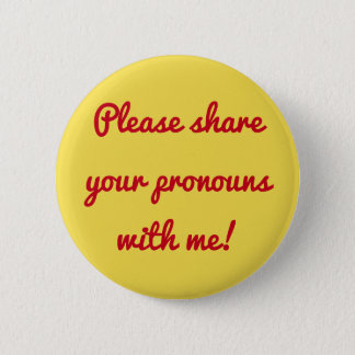 """Please share your pronouns with me!"" 6 Cm Round Badge"
