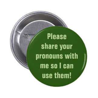 """Please share your pronouns with me ... use them!"" 6 Cm Round Badge"