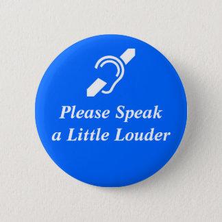 Please Speak A Little Louder 6 Cm Round Badge
