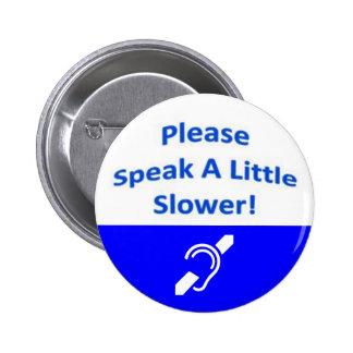 Please Speak A Little Slower 2 6 Cm Round Badge
