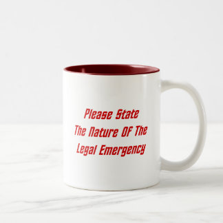 Please State The Nature Of The Legal Emergency Two-Tone Mug