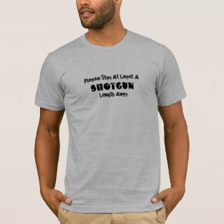 Please Stay At Least A, ShotGun, Length Away T-Shirt