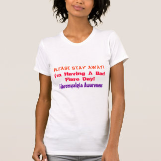 Please Stay Away!, I'm Having A Bad Flare Day!,... Tshirts