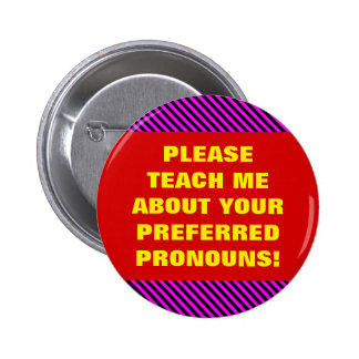 """PLEASE TEACH ME ABOUT YOUR PREFERRED PRONOUNS!"" 6 CM ROUND BADGE"