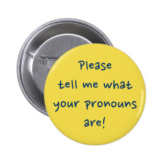 """Please tell me what your pronouns are!"" 6 Cm Round Badge"