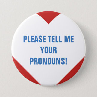 """PLEASE TELL ME YOUR PRONOUNS!"" + Heart Shape 7.5 Cm Round Badge"