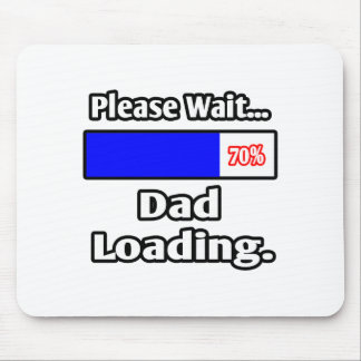 Please Wait...Dad Loading Mouse Pad