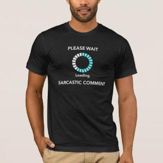Please wait loading sarcastic comment t-shirt