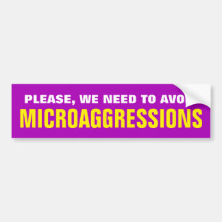 """PLEASE, WE NEED TO AVOID MICROAGGRESSIONS"" BUMPER STICKER"