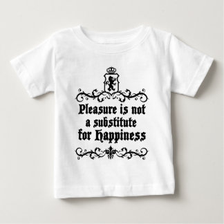 Pleasure Is Not Asubstitute For Happiness Medieval Baby T-Shirt