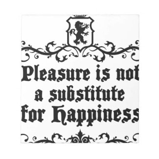 Pleasure Is Not Asubstitute For Happiness Medieval Notepad