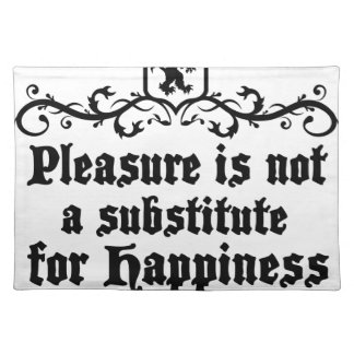 Pleasure Is Not Asubstitute For Happiness Medieval Placemat