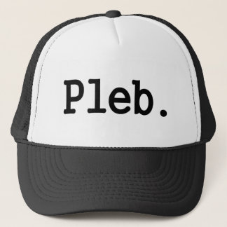 pleb.a member of a despised social class. trucker hat