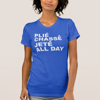 *PLIE CHASSE JETE ALL DAY T-Shirt