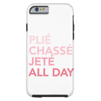 Plie, Jete, Chasse all day iphone6 case