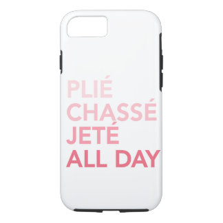 Plie, Jete, Chasse all day iPhone 7 case