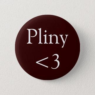 Pliny <3 6 cm round badge