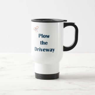 Plow The Driveway Reminders Travel Mug