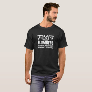 Plumbers Finish Funny T-Shirt