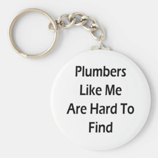 Plumbers Like Me Are Hard To Find Basic Round Button Key Ring