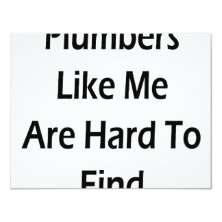 """Plumbers Like Me Are Hard To Find 4.25"""" X 5.5"""" Invitation Card"""