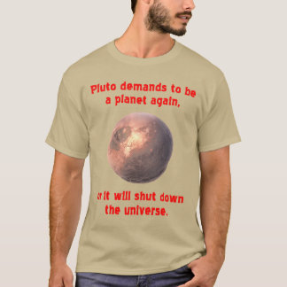 pluto demands to be a planet again... T-Shirt