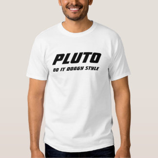 PLUTO, DO IT DOGGY STYLE TSHIRTS