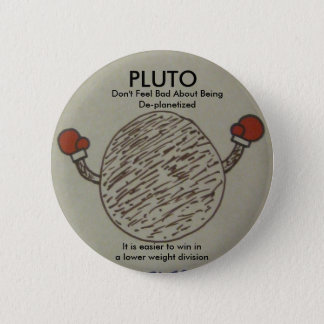 pluto, don't feel bad about being deplanetized 6 cm round badge
