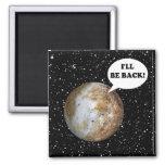 PLUTO: I'LL BE BACK! (solar system) ~ Fridge Magnets