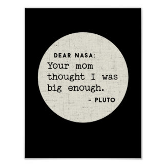 Pluto WAS big enough. Cosmic Humor Poster