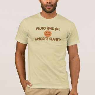 PLUTO WAS MY FAVORITE PLANET ! T-Shirt