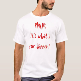 PMR: It's what's for dinner! T-Shirt
