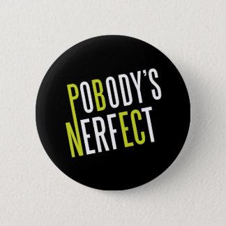 Pobody's Nerfect 6 Cm Round Badge