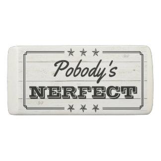 Pobody's Nerfect Funny Nobody's Perfect Humourous Eraser