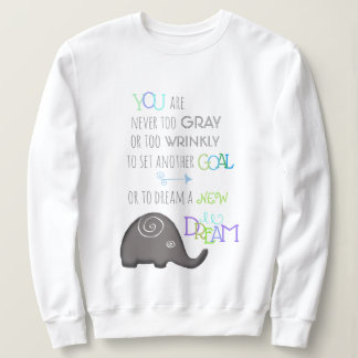 Poetic Elephant Never Too Old Inspirational Sweatshirt