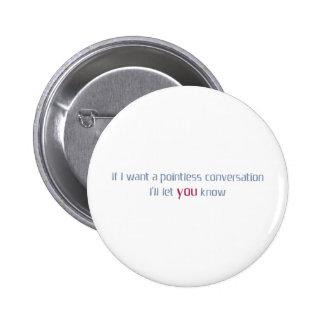 Pointless conversation 6 cm round badge