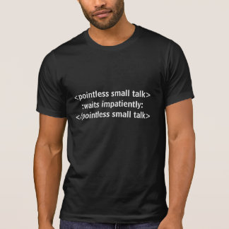 <pointless small talk>:waits impatiently:</poin... T-Shirt