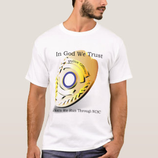 Police Humor - In God We Trust T-Shirt