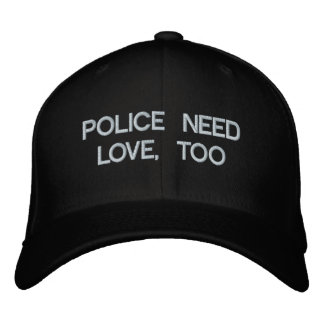 POLICE NEED LOVE, TOO by eZaZZleMan.com Embroidered Baseball Cap