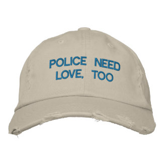 POLICE NEED LOVE, TOO by eZaZZleMan.com Embroidered Hat