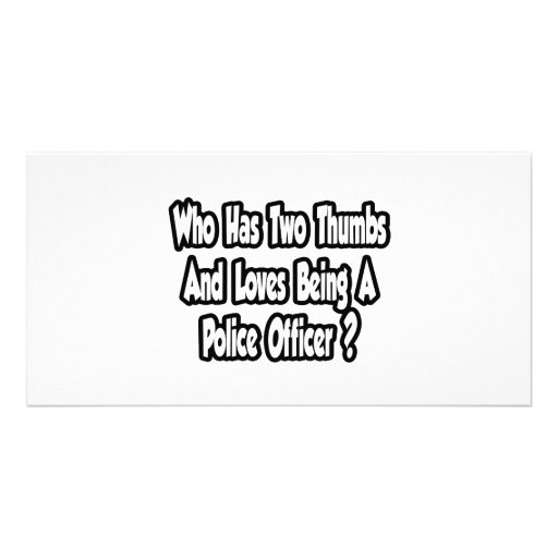 Police Officer Joke...Two Thumbs Photo Greeting Card