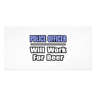 Police Officer Will Work For Beer Customized Photo Card