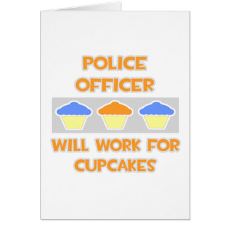 Police Officer Will Work For Cupcakes Cards